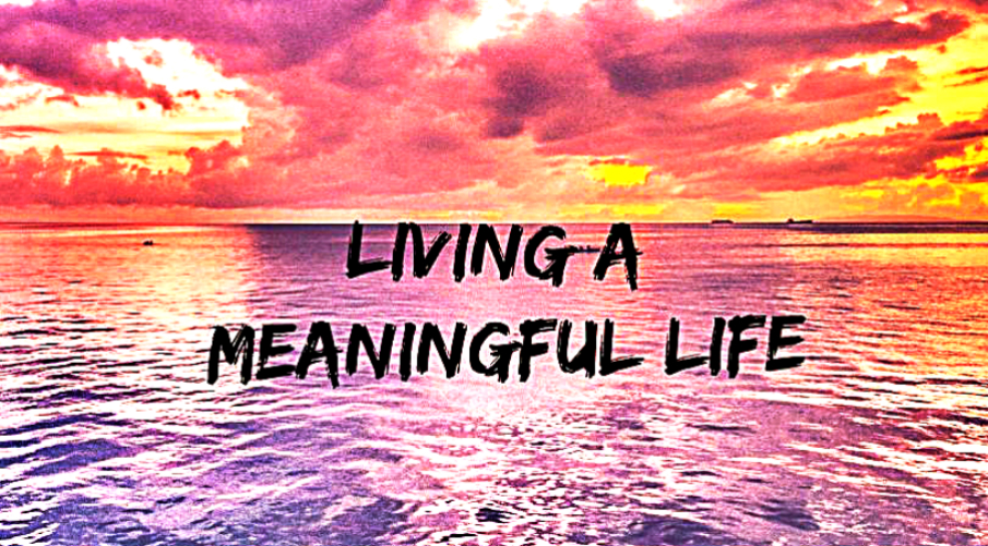 5 Things About How to Live A Meaningful Life