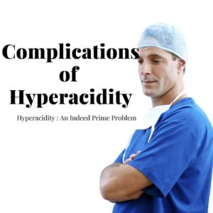 Complications of Hyperacidity in detail