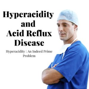 Know how Hyperacidity and Acid Reflux Disease Can Happen