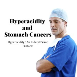 detailed explanation on Hyperacidity and Stomach Cancers