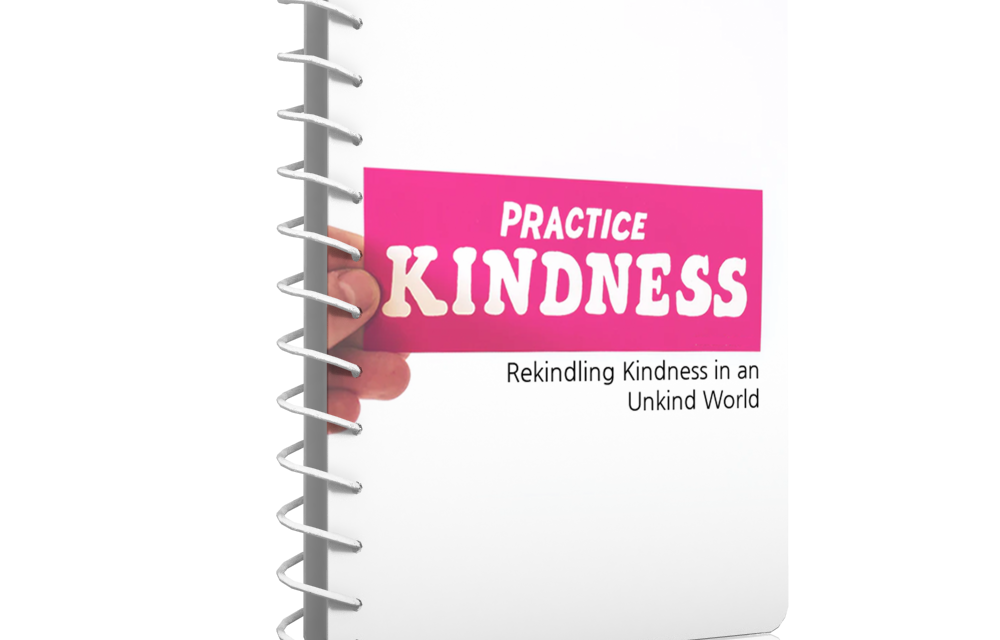 Practicing Kindness: Rekindling Kindness in an Unkind World