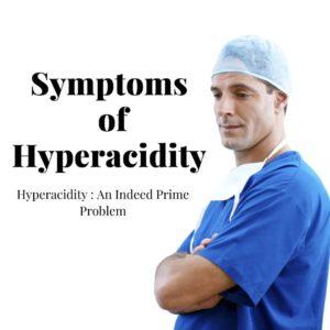Symptoms of Hyperacidity