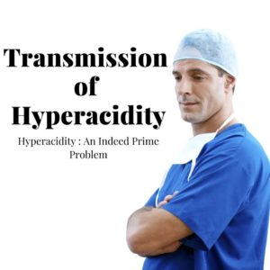 Here is How Transmission of Hyperacidity is spread