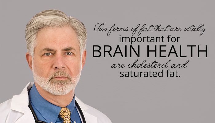 two forms of fat that are vitally important for BRAIN HEALTH are cholesterol and saturated fat.