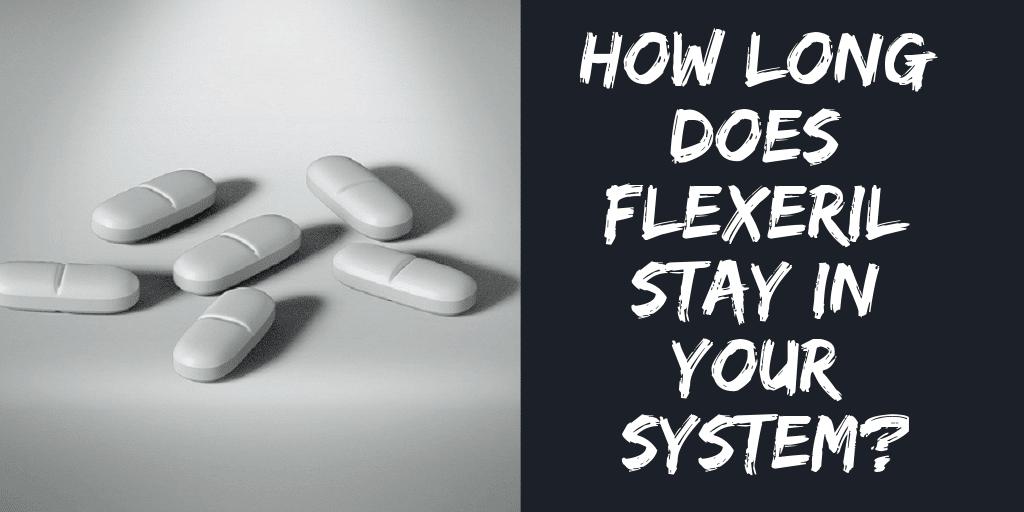 How Long Does Flexeril Stay In Your System