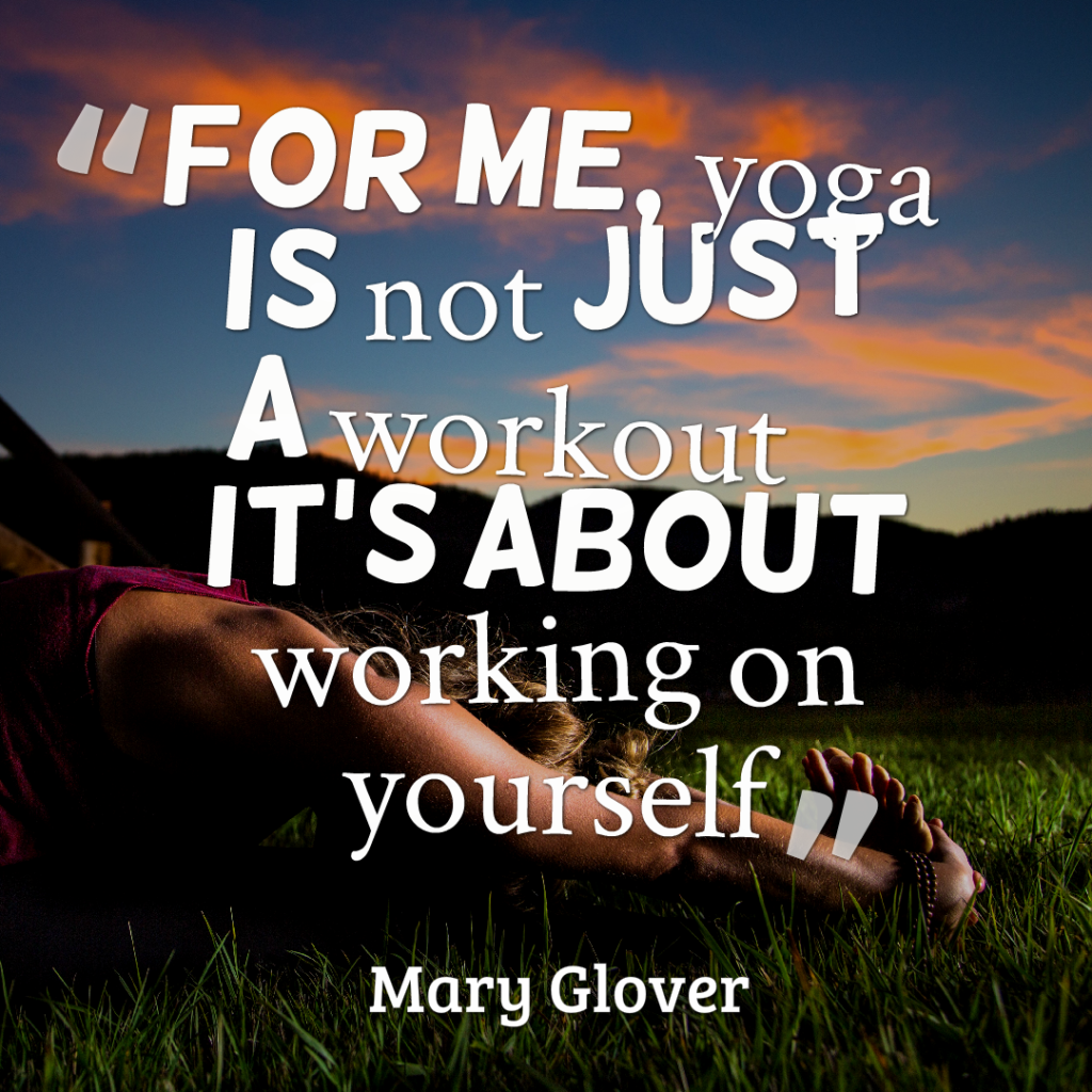 For me, yoga is not just a workout – it's about working on yourself.