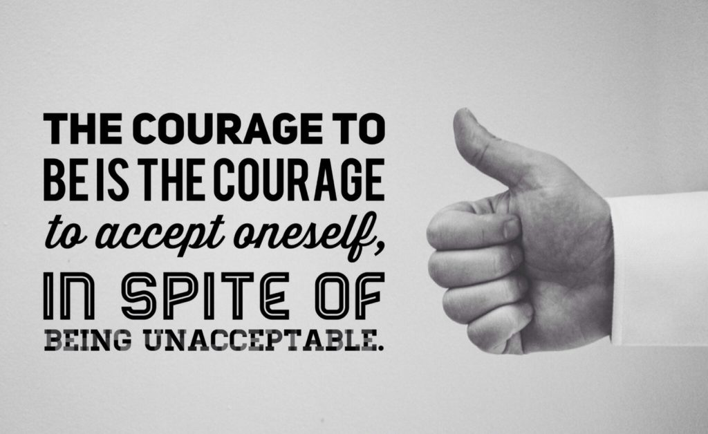 THE COURAGE TI BE IS THE COURAGE to accept oneself, In SPITE OF BEING UNACCEPTABLE