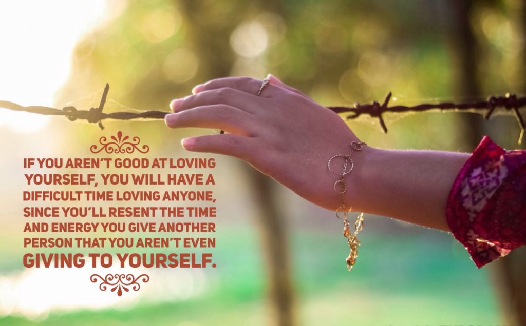 IF YOU AREN'T GOOD AT LOVING YOURSELF, YOU WILL HAVE A DIFFICULT TIME LOVING ANYONE. SINCE YOU'LL RESENT THE TIME AND ENERGY YOU GIVE ANOTHER PERSON THAT YOU AREN'T EVEN GIVING TO YOURSELF.
