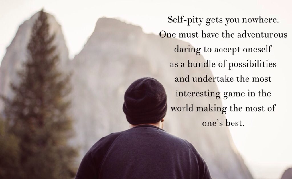 Self-pity gets you nowhere. One must have the adventurous daring to accept oneself as a bundle of possibilities and undertake the most interesting game in the world interesting game in the world making the most of one's best.