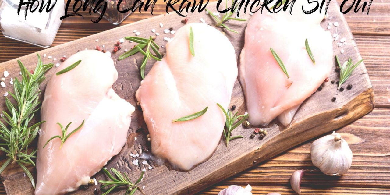 How Long Can Raw Chicken Sit Out?