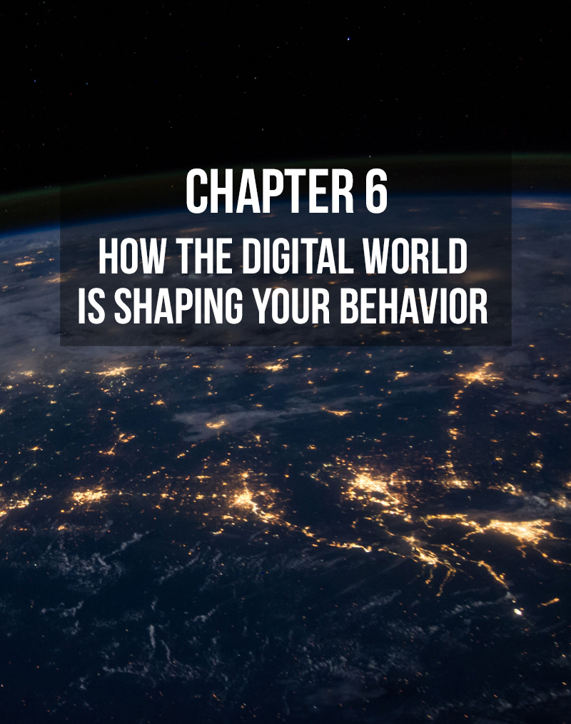 How the Digital World Is Shaping Your Behavior