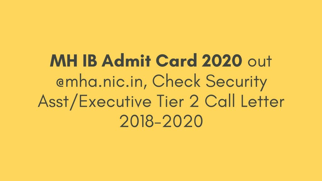 MH IB Admit Card 2020 out @mha.nic.in, Check Security Asst_Executive Tier 2 Call Letter 2018-20