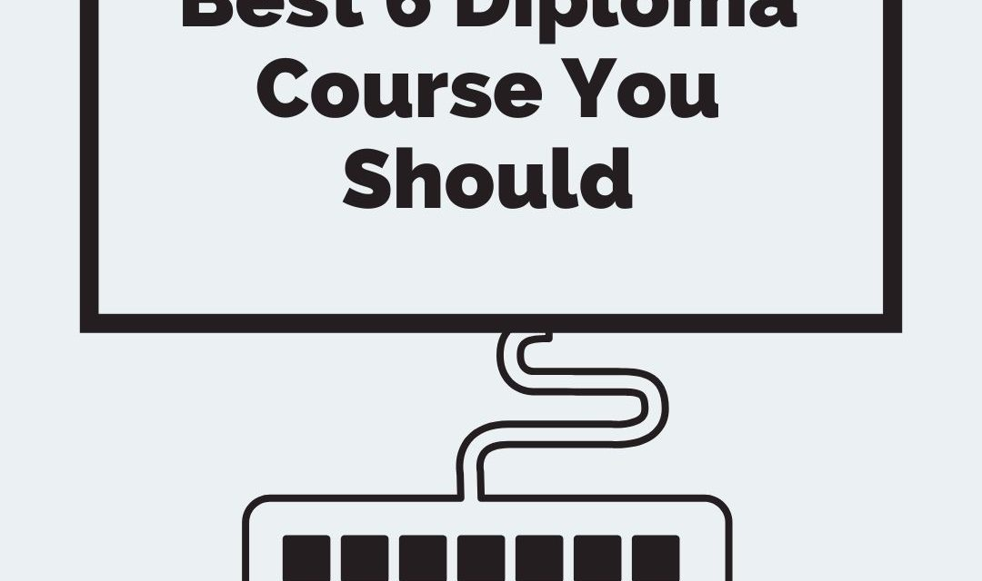 Best 6 Diploma Course You Should Look Into