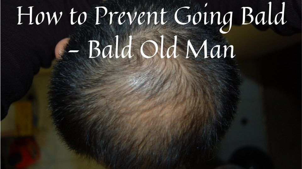 How to Prevent Going Bald - Bald Old Man
