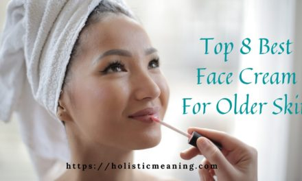 Top 8 Best Face Cream For Older Skin