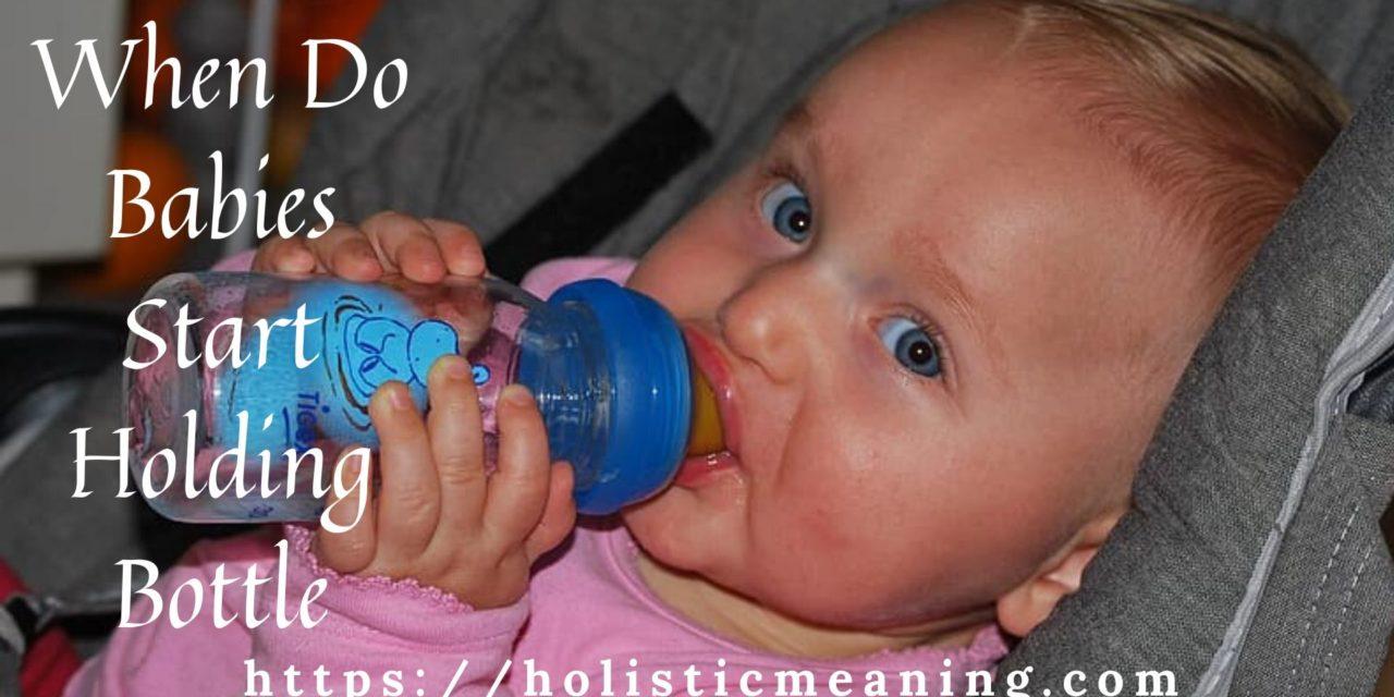 When Do Babies Start Holding Bottle?