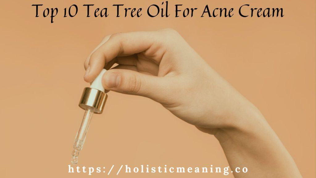 Top 10 Tea Tree Oil For Acne Cream