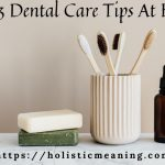 Top 3 Dental Care Tips At Home
