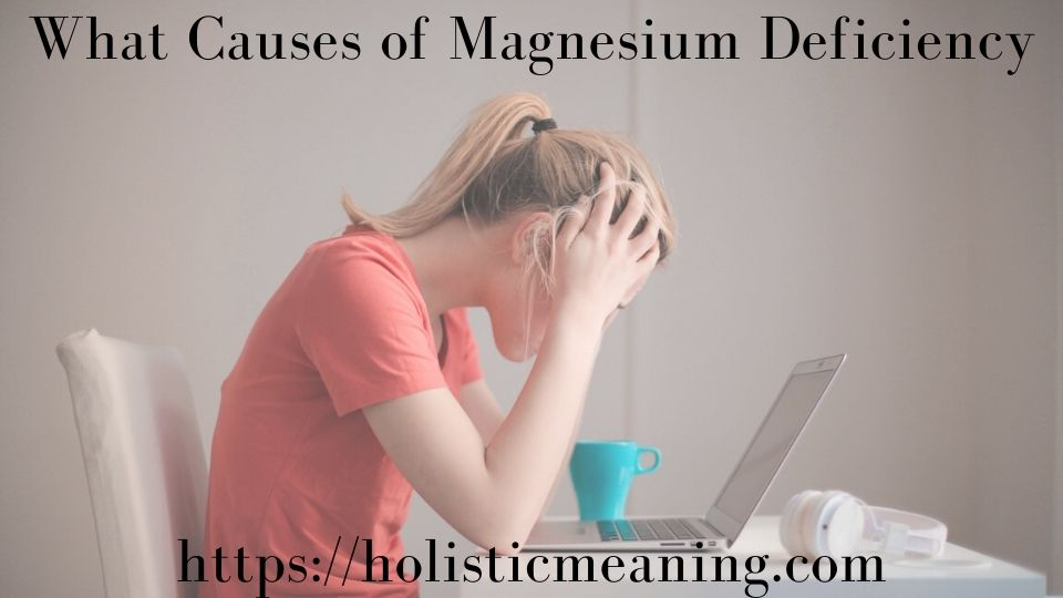 What Causes of Magnesium Deficiency