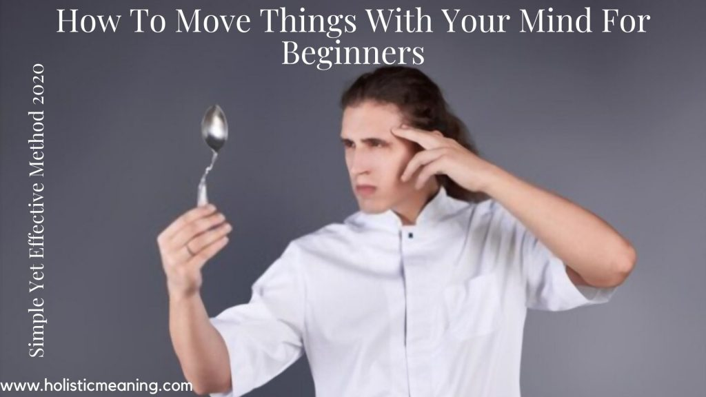 How To Move Things With Your Mind For Beginners