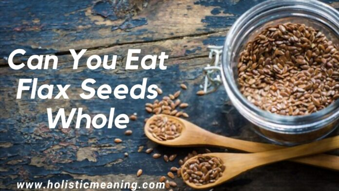 Can You Eat Flax Seeds Whole