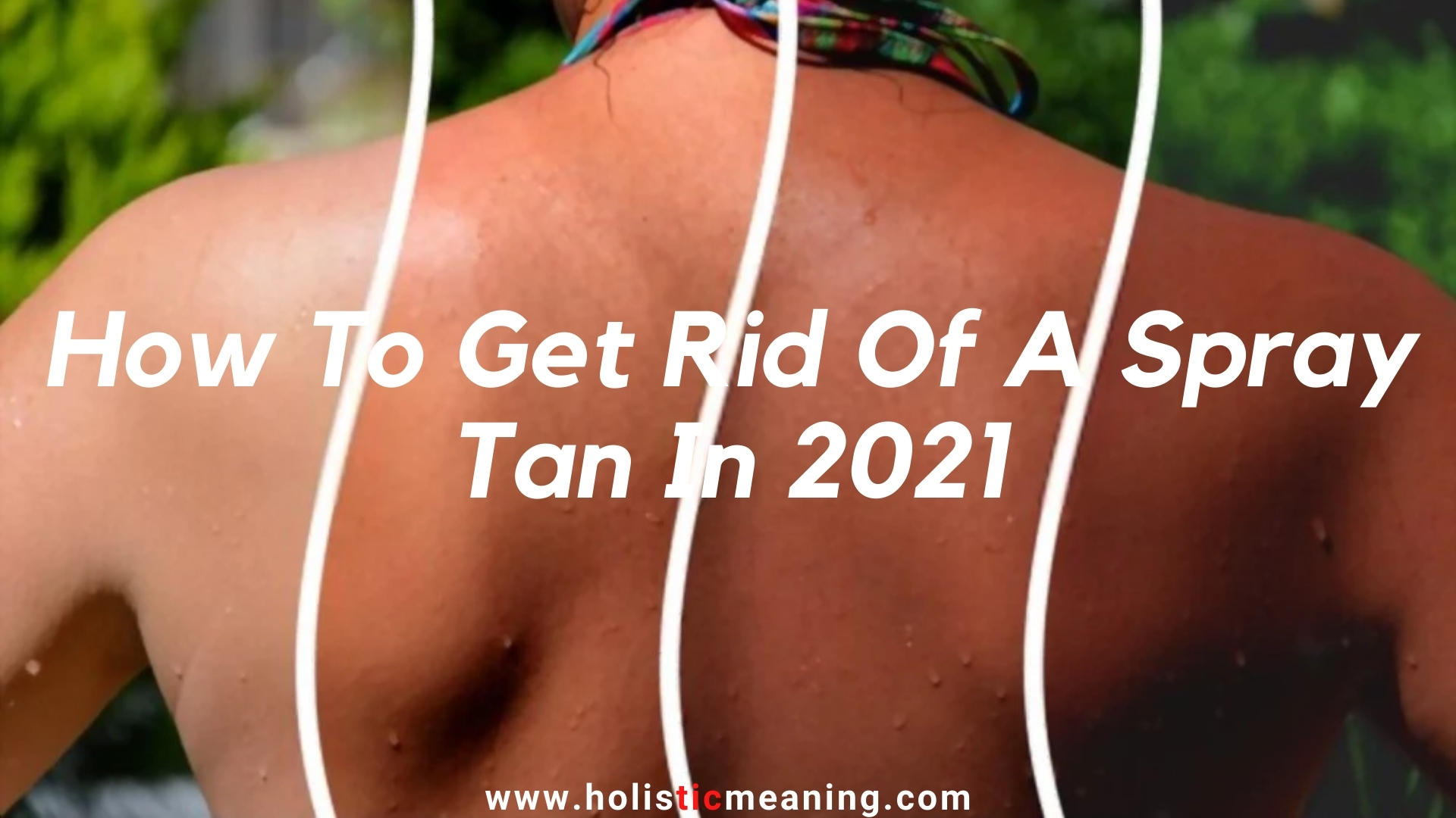 How To Get Rid Of A Spray Tan In 2021