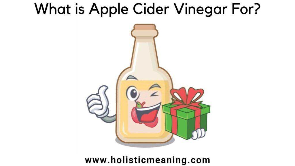What is Apple Cider vinegar for