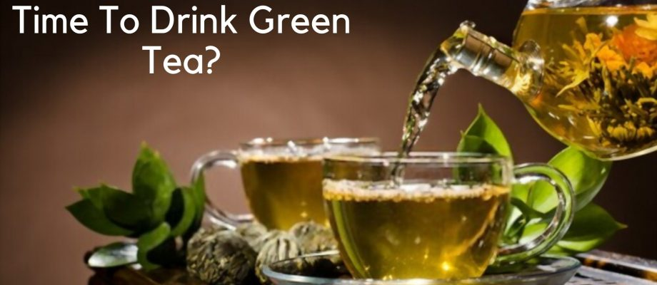When Is The Best Time To Drink Green Tea?