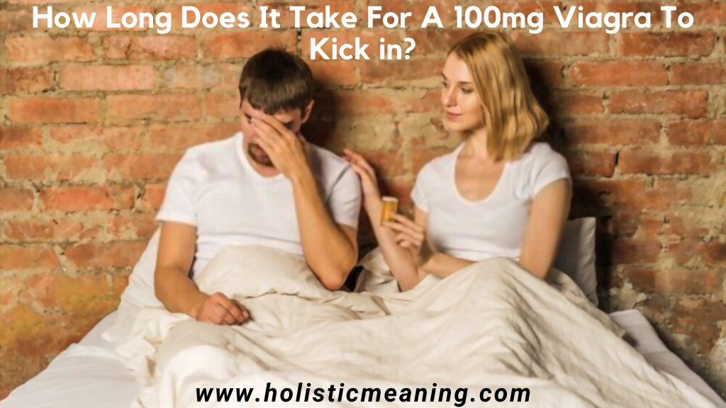 How Long Does It Take For A 100mg Viagra To Kick in
