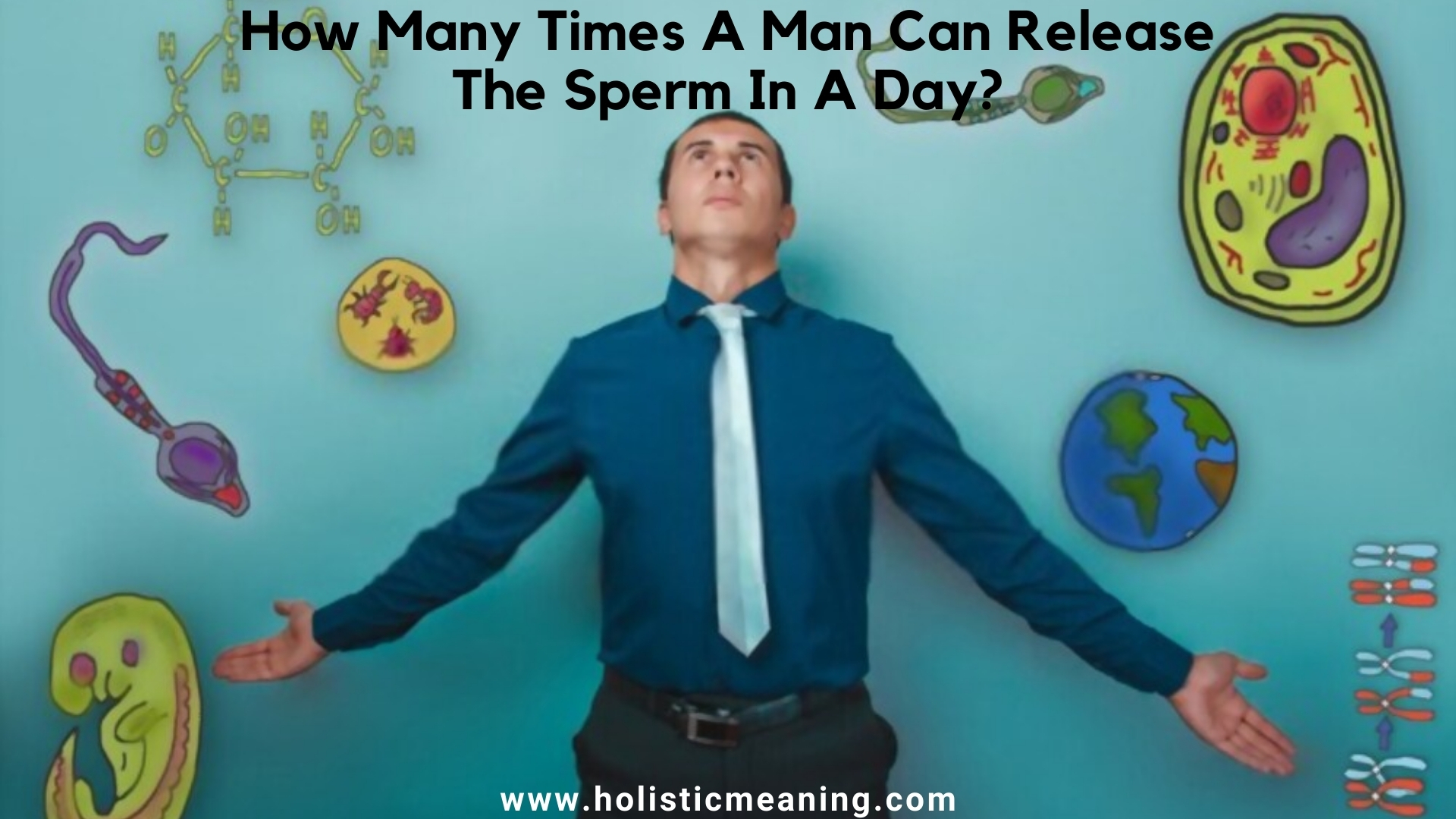 How Many Times A Man Can Release The Sperm In A Day?