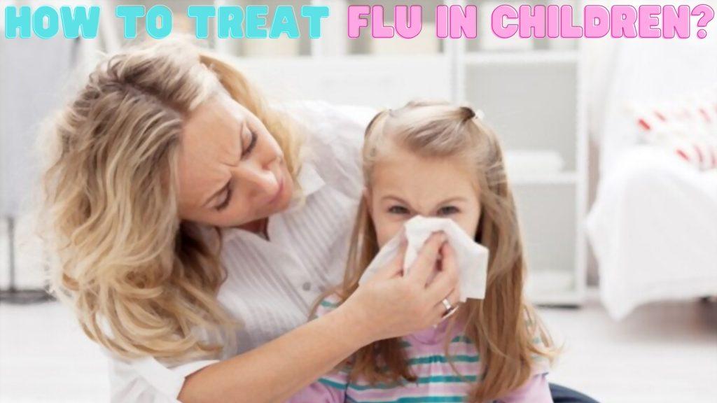 How To Treat Flu In Children