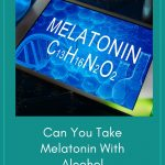 Can You Take Melatonin With Alcohol