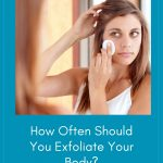 How Often Should You Exfoliate Your Body?