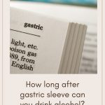 How long after gastric sleeve can you drink alcohol