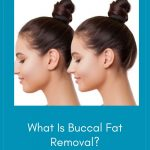 What Is Buccal Fat Removal?